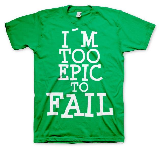 I´m Too Epic To Fail T-Shirt